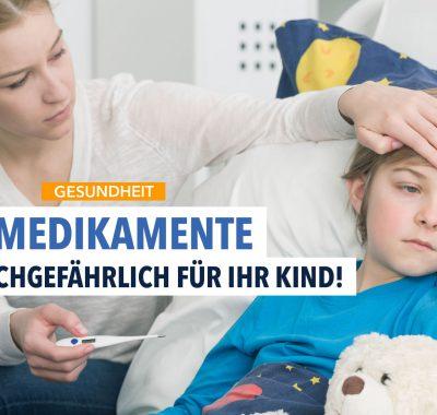 Schützen Sie Ihr Kind vor diesen 4 gefährlichen Medikamenten!