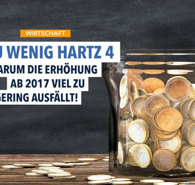 Mehr Hartz IV 2017 – Warum die Erhöhung mindestens 100 EUR höher sein müsste!